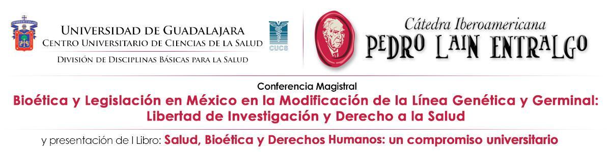 Conferencia Magistral Bioética y Legislación en México en la Modificación de la Línea Genética y Germinal: Libertad de Investigación y Derecho a la Salud
