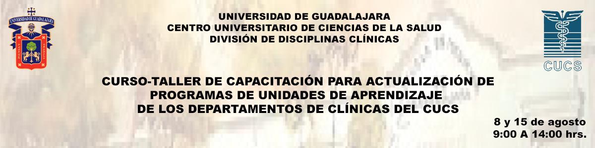Curso-taller de capacitación para actualización de Programas de unidades de aprendizaje De los departamentos de clínicas del CUCS